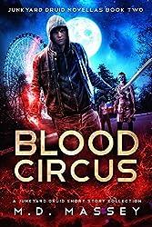 Blood Circus: A Junkyard Druid Urban Fantasy Short Story Collection (Junkyard Druid Novellas Book 2)