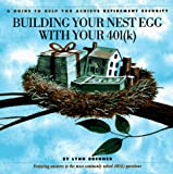 img - for Building Your Nest Egg With Your 401(K): A Guide to Help You Achieve Retirement Security book / textbook / text book