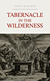 Tabernacle in the Wilderness: A Study of Christ in the Tabernacle, the Offerings, and the Priesthood