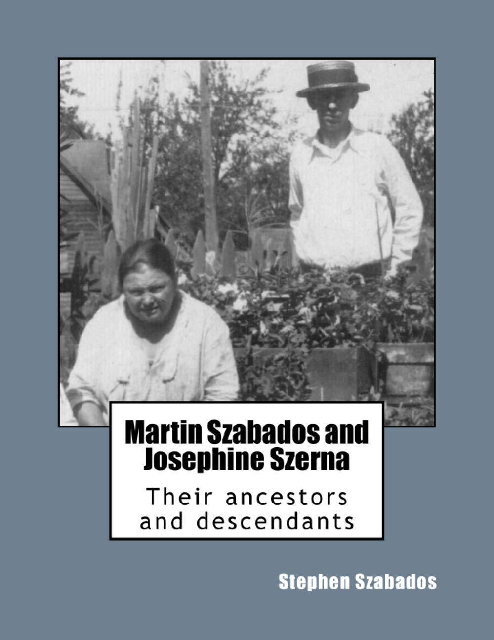 Martin Szabados and Josephine Szerna: their ancestors and ...