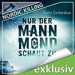 Nur der Mann im Mond schaut zu (Nordic Killing)   Carin Gerhardsen