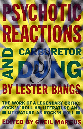 Psychotic Reactions and Carburetor Dung: The Work of a Legendary Critic: Rock'N'Roll as Literature and Literature as Rock 'N'Roll [Lester Bangs] (Tapa Blanda)