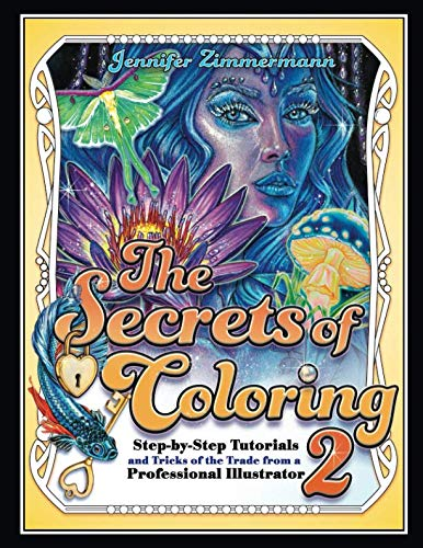 The Secrets of Coloring 2: Step-by-Step Tutorials and Tricks of the Trade from a Professional Illustrator (Volume 2) (The Secrets of Coloring Series) ()