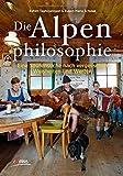 img - for Die Alpenphilosophie: Eine Spurensuche nach vergessenen Weisheiten und Werten by Rahim Taghizadegan (2015-04-18) book / textbook / text book