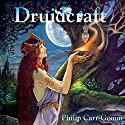 Druidcraft Audiobook by Philip Carr-Gomm Narrated by Philip Carr-Gomm, Sophia Carr-Gomm, Stephanie Carr-Gomm, Vivianne Crowley