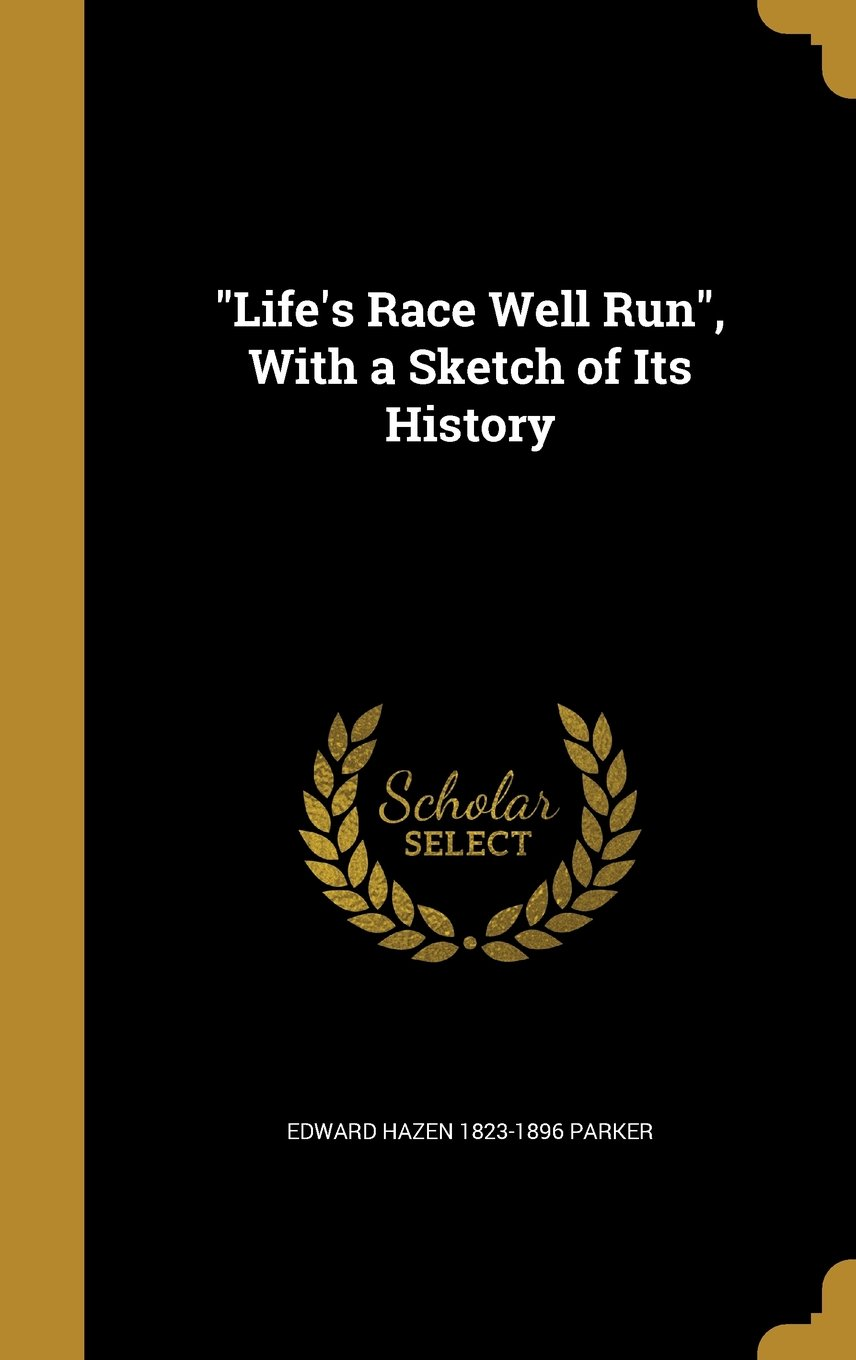 Life's Race Well Run, with a Sketch of Its History pdf
