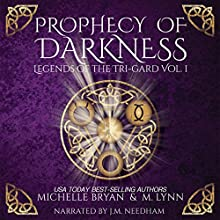 Prophecy of Darkness: Legends of the Tri-Gard, Book 1 Audiobook by M. Lynn, Michelle Bryan Narrated by J. M. Needham