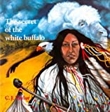 The Secret of the White Buffalo (Native Legends)