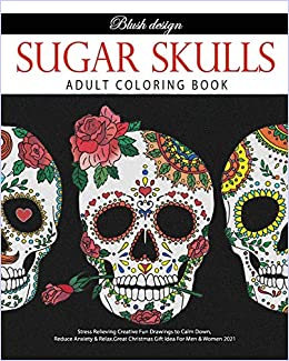 Written by Blush Design: Sugar Skulls: Adult Coloring Book ...