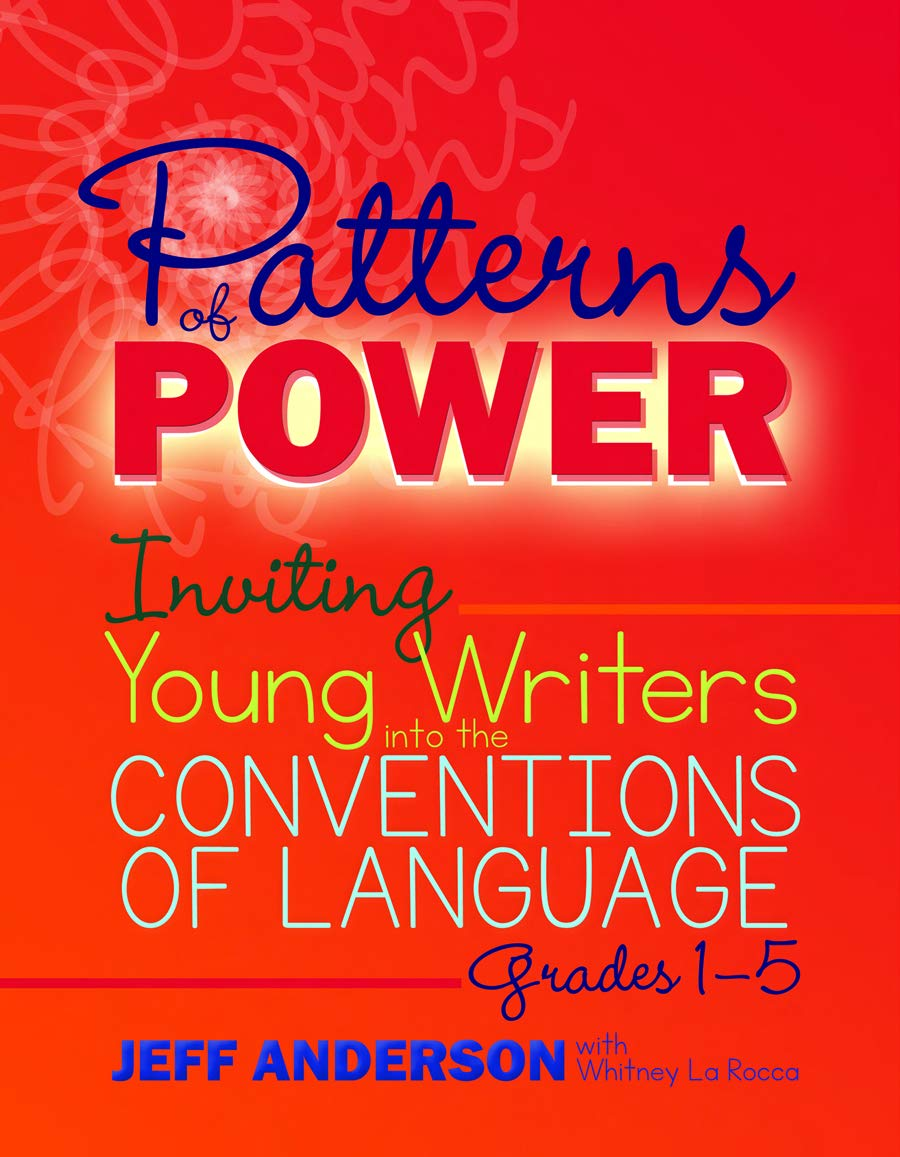 Patterns of Power: Inviting Young Writers into the Conventions of Language, Grades 1-5 by Stenhouse Publishers