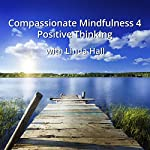 Compassionate Mindfulness 4: Positive Thinking with Linda Hall | Linda Hall
