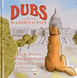 Dubs Goes to Washington, Dick Morris and Eileen McGann, 1938804074
