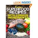 Easy Superfood Recipes with Common Ingredients (The Superfood Guides)