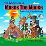 The Adventures of Moses the Moose: Presenting Moses the Moose