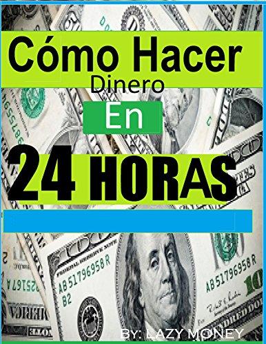 Descargar Libro Cómo Hacer Dinero En 24 Horas: : Ideas Sobre Cómo Prisa Dinero Rápido Devin Beck