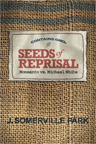 Seeds Of Reprisal Monsanto Vs Michael White 3rd Edition