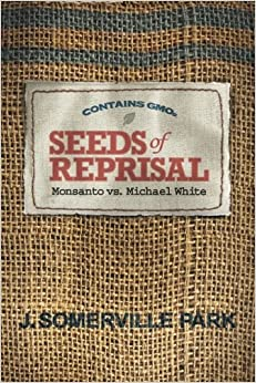Seeds of Reprisal: Monsanto vs. Michael White