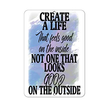 Amazoncom Create A Life That Feels Good On The Inside Funny Quote