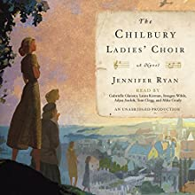 The Chilbury Ladies' Choir: A Novel Audiobook by Jennifer Ryan Narrated by Gabrielle Glaister, Laura Kirman, Imogen Wilde, Adjoa Andoh, Tom Clegg, Mike Grady