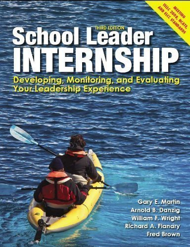 School Leader Internship: Developing, Monitoring and Evaluating Your Leadership Experience by Gary E. Martin, Arnold B. Danzig, William F. Wright, Fred Br 3rd (third) edition [Paperback(2012)]