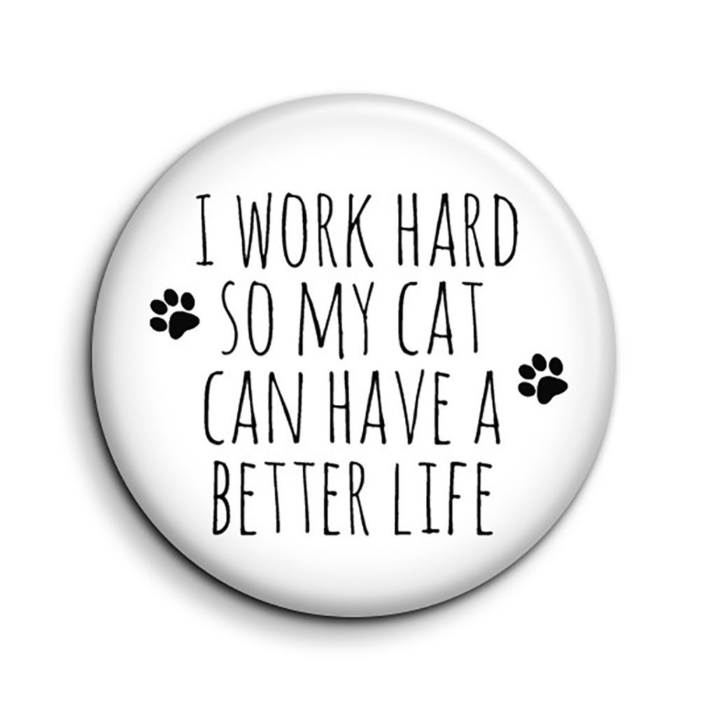 Cat Lover Small Fridge Magnet - Work Hard So My Cat Can Have A Better Life Magnet - Funny Cat Quote - Cute Novelty Button Magnet - Animal Lover Gift - Cat Mini Magnet - Secret Santa - Stocking Filler