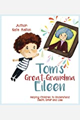 Children's Book about Death: Tom's Great-Grandma Eileen: Those We Love, Don't Go Away Kindle Edition