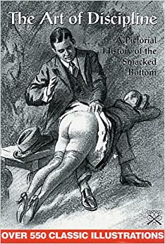 The Art of Discipline: v. 1: A Pictorial History of the Smacked Bottom