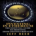 Investing in Ethereum: The Essential Guide to Profiting from Cryptocurrencies Audiobook by Jeff Reed Narrated by Jim Donaldson