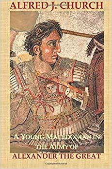 A YOUNG MACEDONIAN IN THE ARMY OF ALEXANDER the GREAT