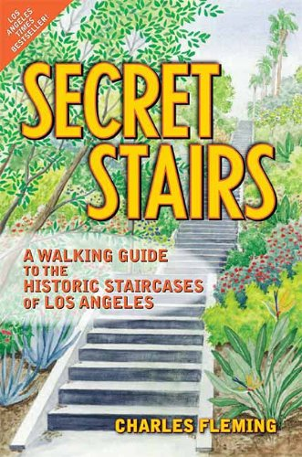 Secret Stairs: A Walking Guide to the Historic Staircases of Los Angeles