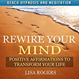 Rewire Your Mind: Positive Affirmations to Transform Your Life with Beach Hypnosis and Meditation