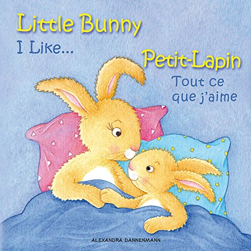 Little Bunny - I Like, Petit-Lapin - Tout ce que j'aime: Picture book English-French (bilingual) 2+ years (Little Bunny - Petit-Lapin - English-French (bilingual)) -