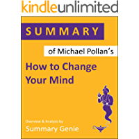 Summary of Michael Pollan's How to Change Your Mind: What the New Science of Psychedelics Teaches Us About Consciousness…
