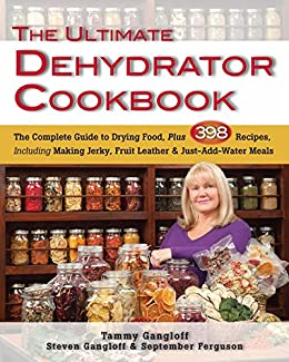 The Ultimate Dehydrator Cookbook: The Complete Guide to Drying Food, Plus 398 Recipes, Including Making Jerky, Fruit Leather & Just-Add-Water Meals by [Gangloff, Tammy, Gangloff, Steven, Ferguson, September]