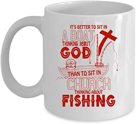 Amazon Com Sit In Church Thinking About Fishing Coffee Mug It S Better To Sit In A Boat Thinking About God Cup Coffee Mug 11 Oz White Kitchen Dining