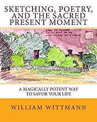 Sketching, Poetry, and the Sacred Present Moment: A Magically Potent Way To Savor Your Life