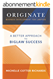 Originate: Business Development for Lawyers: A Better Approach to Biglaw Success (English Edition)