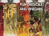 The Best 50 Flavored Oils & Vinegars