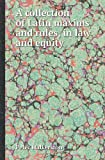 A Collection of Latin Maxims and Rules, in Law and Equity, Peter Halkerston, 5518415567