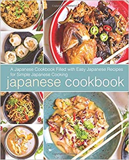 Japanese cookbook a japanese cookbook filled with easy japanese japanese cookbook a japanese cookbook filled with easy japanese recipes for simple japanese cooking amazon booksumo press 9781975662493 books forumfinder Images