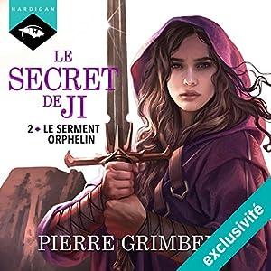 Le Serment Orphelin (Le Secret de Ji 2)   Livre audio Auteur(s) : Pierre Grimbert Narrateur(s) : Arnauld Le Ridant