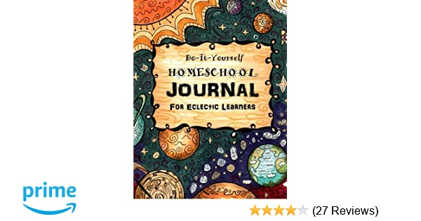 Do it yourself homeschool journal 3 for eclectic learners do it yourself homeschool journal 3 for eclectic learners homeschooling handbooks volume 3 sarah janisse brown 9781514206171 amazon books solutioingenieria Choice Image