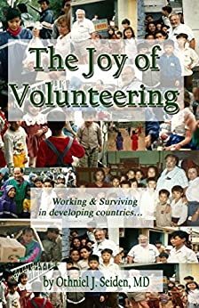The Joy of Volunteering - Working and Surviving in Developing Countries by [Seiden MD, Othniel J]