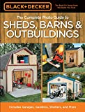 building a shed plans - Black & Decker The Complete Photo Guide to Sheds, Barns & Outbuildings: Includes Garages, Gazebos, Shelters and More (Black & Decker Complete Photo Guide)