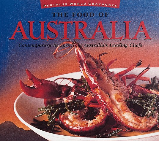 The Food of Australia: Contemporary Recipes from Australia