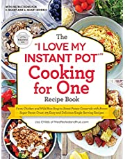"""The """"I Love My Instant Pot®"""" Cooking for One Recipe Book: From Chicken and Wild Rice Soup to Sweet Potato Casserole with Brown Sugar Pecan Crust, 175 Easy and Delicious Single-Serving Recipes"""