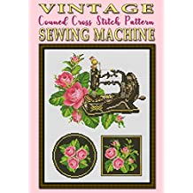 Vintage Sewing Machine: Counted Cross Stitch Pattern (Modern Cross Stitch Pattern Book 15)