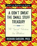 A Don't Sweat the Small Stuff Treasury, Richard Carlson, 0786865733