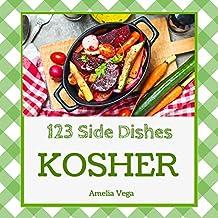 Kosher Side Dishes 123: Enjoy 123 Days With Amazing Kosher Side Dish Recipes In Your Own Kosher Side Dish Cookbook! (Kosher Vegetarian Cookbook, Healthy Kosher Cookbook) [Book 1]