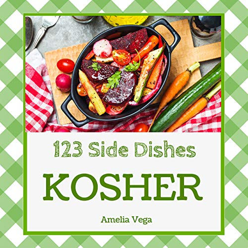 Kosher Side Dishes 123: Enjoy 123 Days With Amazing Kosher Side Dish Recipes In Your Own Kosher Side Dish Cookbook! (Kosher Vegetarian Cookbook, Healthy Kosher Cookbook) [Book 1] by Amelia  Vega